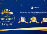 SẮM A. O. SMITH – TRÚNG VÀNG CÙNG HÀNG NGÀN QUÀ TẶNG TỔNG GIÁ TRỊ ĐẾN HƠN 3 TỶ ĐỒNG